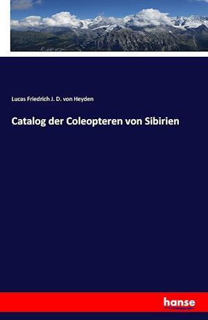 Bog, paperback Catalog Der Coleopteren Von Sibirien af Lucas Friedrich J. D. Von Heyden