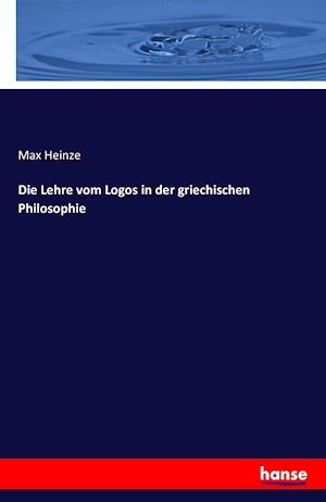 Bog, paperback Die Lehre Vom Logos in Der Griechischen Philosophie af Max Heinze
