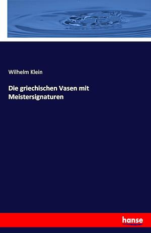 Bog, paperback Die Griechischen Vasen Mit Meistersignaturen af Wilhelm Klein