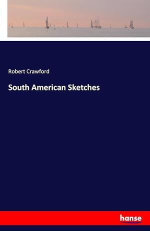 Bog, hæftet South American Sketches af Robert Crawford