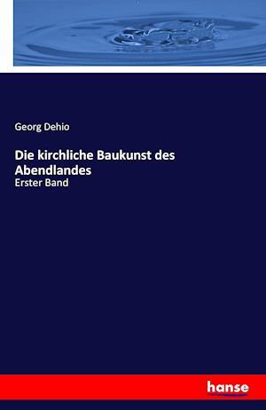 Bog, paperback Die Kirchliche Baukunst Des Abendlandes af Georg Dehio