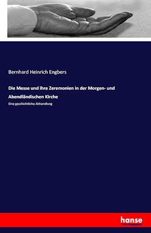 Bog, paperback Die Messe Und Ihre Zeremonien in Der Morgen- Und Abendlandischen Kirche af Bernhard Heinrich Engbers