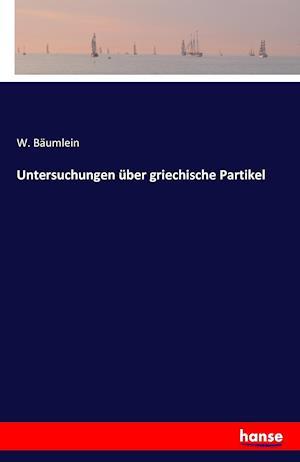 Bog, paperback Untersuchungen Uber Griechische Partikel af W. Baumlein