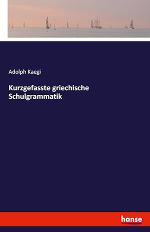 Bog, paperback Kurzgefasste Griechische Schulgrammatik af Adolph Kaegi