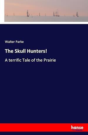 Bog, hæftet The Skull Hunters! af Walter Parke