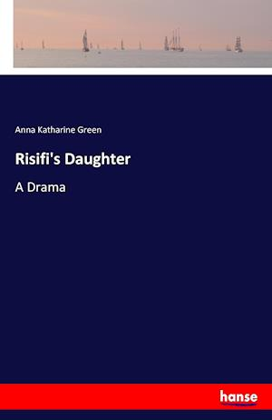 Bog, hæftet Risifi's Daughter af Anna Katharine Green
