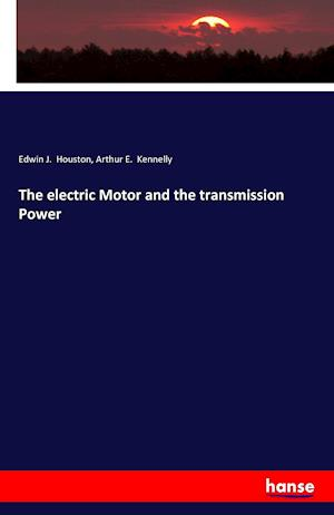 Bog, hæftet The electric Motor and the transmission Power af Edwin J. Houston, Arthur E. Kennelly