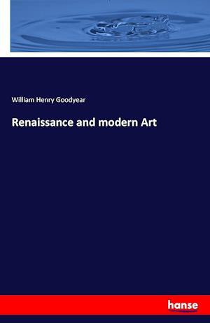 Bog, hæftet Renaissance and modern Art af William Henry Goodyear