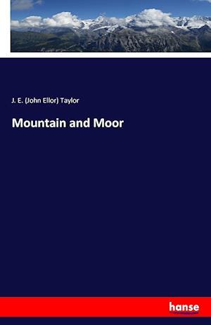 Bog, hæftet Mountain and Moor af J. E. (John Ellor) Taylor