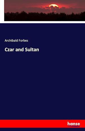 Bog, hæftet Czar and Sultan af Archibald Forbes