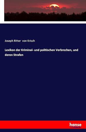 Bog, paperback Lexikon Der Kriminal- Und Politischen Verbrechen, Und Deren Strafen af Joseph Ritter Von Krisch