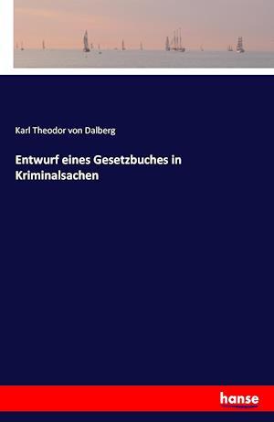 Bog, paperback Entwurf Eines Gesetzbuches in Kriminalsachen af Karl Theodor Von Dalberg