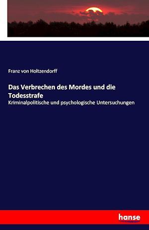 Bog, paperback Das Verbrechen Des Mordes Und Die Todesstrafe af Franz Von Holtzendorff