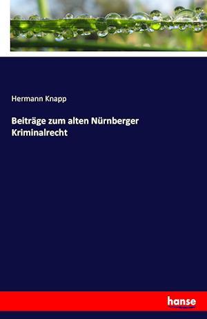 Bog, paperback Beitrage Zum Alten Nurnberger Kriminalrecht af Hermann Knapp