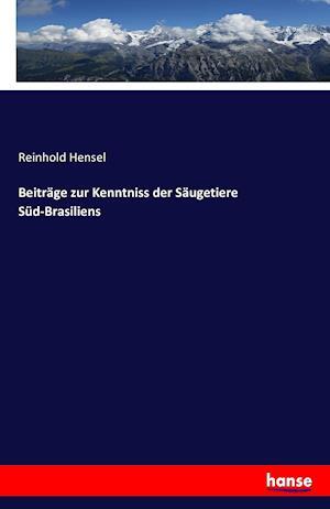 Bog, paperback Beitrage Zur Kenntniss Der Saugetiere Sud-Brasiliens af Reinhold Hensel