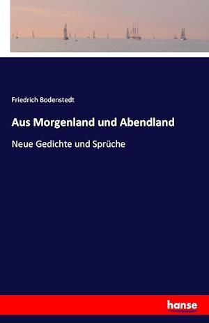 Bog, paperback Aus Morgenland Und Abendland af Friedrich Bodenstedt