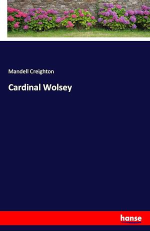 Bog, hæftet Cardinal Wolsey af Mandell Creighton