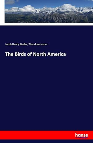 Bog, hæftet The Birds of North America af Jacob Henry Studer, Theodore Jasper