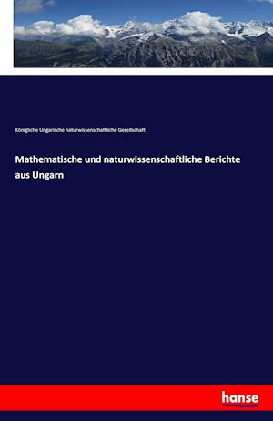 Bog, paperback Mathematische Und Naturwissenschaftliche Berichte Aus Ungarn