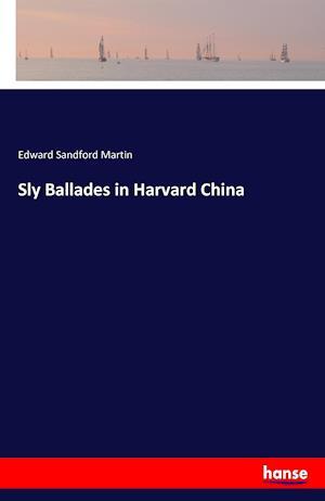 Bog, hæftet Sly Ballades in Harvard China af Edward Sandford Martin