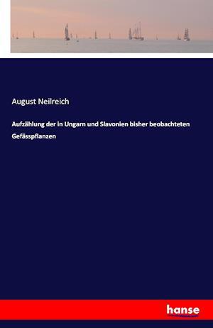Bog, paperback Aufzahlung Der in Ungarn Und Slavonien Bisher Beobachteten Gefasspflanzen af August Neilreich