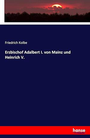 Bog, paperback Erzbischof Adalbert I. Von Mainz Und Heinrich V. af Friedrich Kolbe