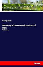 Dictionary of the Economic Products of India