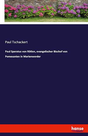 Bog, paperback Paul Speratus Von Rotlen, Evangelischer Bischof Von Pomesanien in Marienwerder af Paul Tschackert