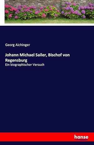 Bog, paperback Johann Michael Sailer, Bischof Von Regensburg af Georg Aichinger