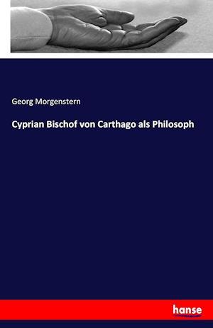 Bog, paperback Cyprian Bischof Von Carthago ALS Philosoph af Georg Morgenstern