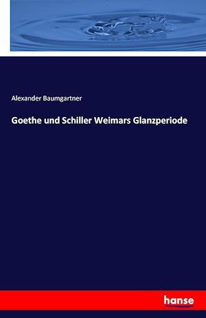 Bog, paperback Goethe Und Schiller Weimars Glanzperiode af Alexander Baumgartner