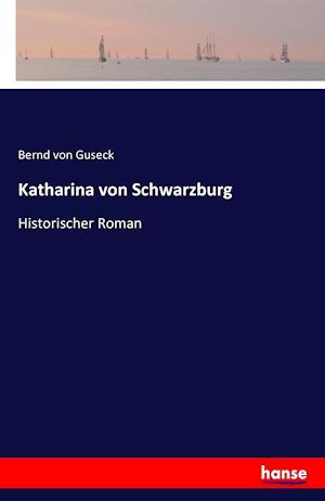 Bog, paperback Katharina Von Schwarzburg af Bernd Von Guseck