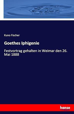 Bog, paperback Goethes Iphigenie af Kuno Fischer