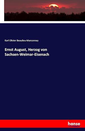 Bog, paperback Ernst August, Herzog Von Sachsen-Weimar-Eisenach af Karl Olivier Beaulieu-Marconnay