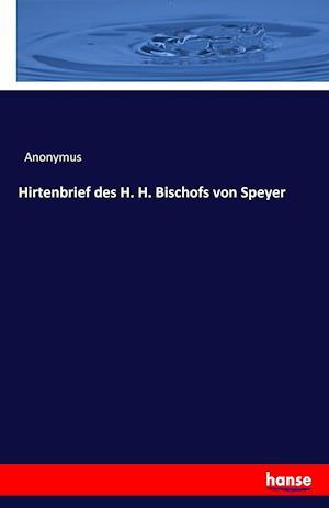 Bog, paperback Hirtenbrief Des H. H. Bischofs Von Speyer af Anonymus
