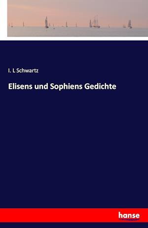 Bog, paperback Elisens Und Sophiens Gedichte af I. L. Schwartz