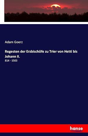 Bog, paperback Regesten Der Erzbischofe Zu Trier Von Hetti Bis Johann II. af Adam Goerz