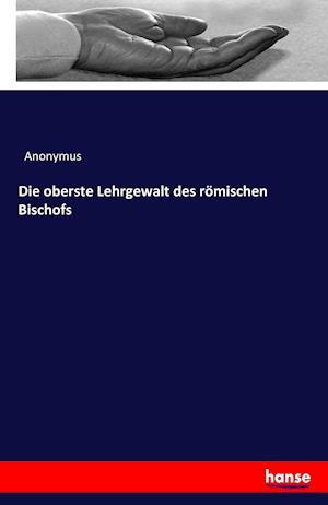 Bog, paperback Die Oberste Lehrgewalt Des Romischen Bischofs af Anonymus
