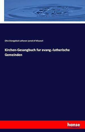 Bog, paperback Kirchen-Gesangbuch Fur Evang.-Lutherische Gemeinden af Ohio Evangelical Lut Synod of Missouri