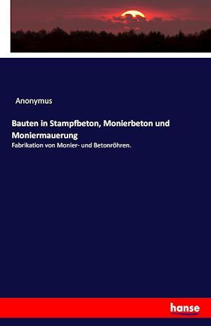 Bog, paperback Bauten in Stampfbeton, Monierbeton Und Moniermauerung af Anonymus