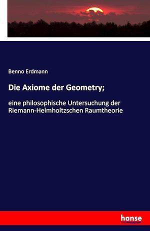 Bog, paperback Die Axiome Der Geometry; af Benno Erdmann