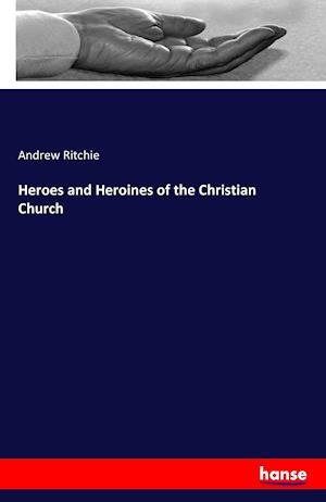 Bog, hæftet Heroes and Heroines of the Christian Church af Andrew Ritchie