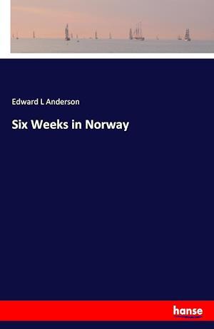 Bog, hæftet Six Weeks in Norway af Edward L Anderson