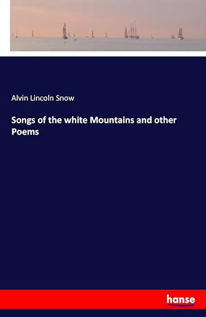 Bog, hæftet Songs of the white Mountains and other Poems af Alvin Lincoln Snow