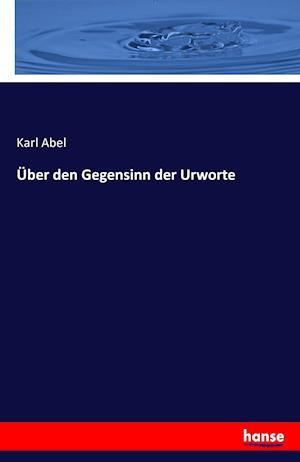 Bog, paperback Uber Den Gegensinn Der Urworte af Karl Abel