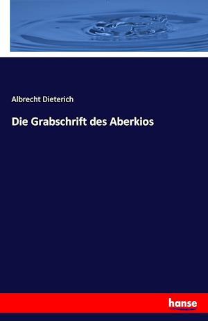 Bog, paperback Die Grabschrift Des Aberkios af Albrecht Dieterich