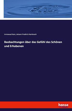 Bog, paperback Beobachtungen Uber Das Gefuhl Des Schonen Und Erhabenen af Immanuel Kant, Johann Friedrich Hartknoch