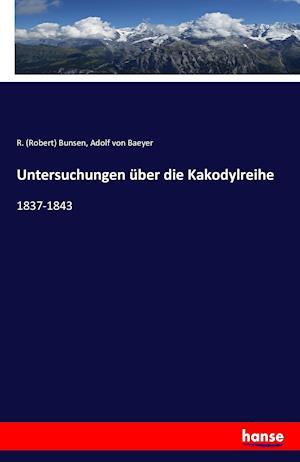 Bog, paperback Untersuchungen Uber Die Kakodylreihe af R. (Robert) Bunsen, Adolf Von Baeyer