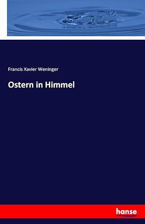 Bog, paperback Ostern in Himmel af Francis Xavier Weninger