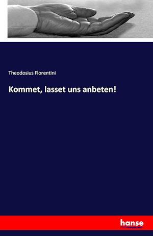 Bog, paperback Kommet, Lasset Uns Anbeten! af Theodosius Florentini